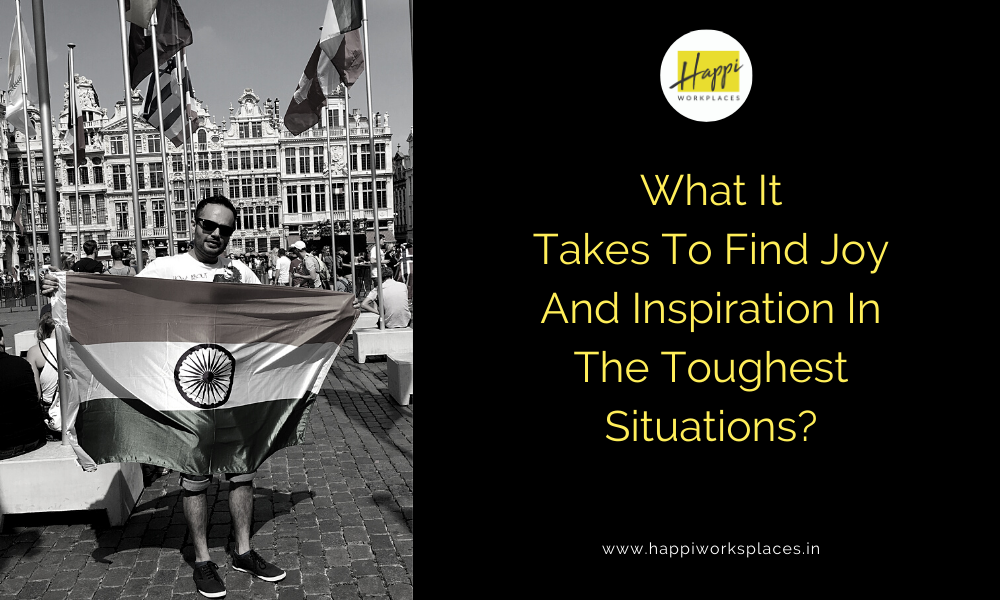 What It Takes To Find Joy And Inspiration In The Toughest Situations?