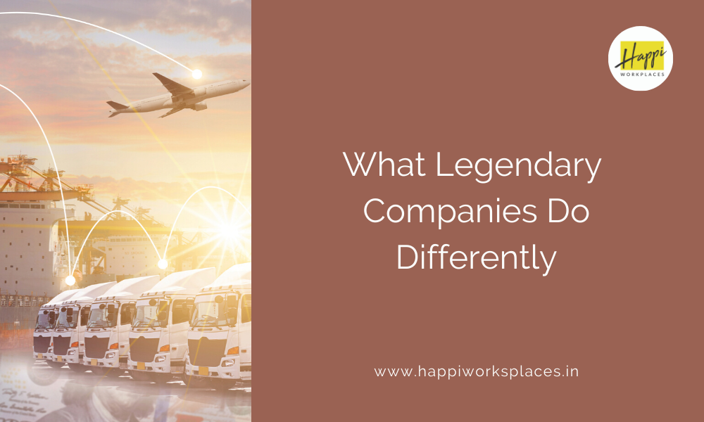What Legendary Companies Do Differently