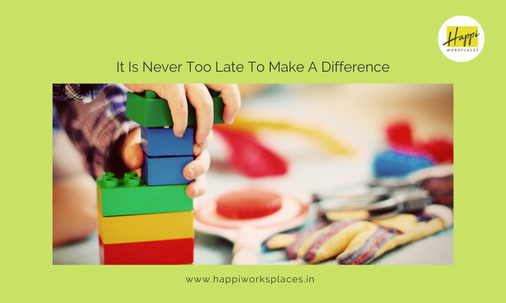 It Is Never Too Late To Make A Difference