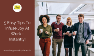 5 Easy Tips To Infuse Joy At Work – Instantly!