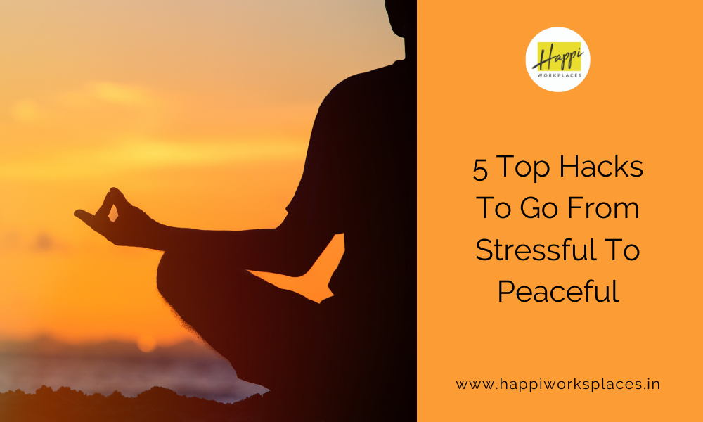 5 Top Hacks To Go From Stressful To Peaceful