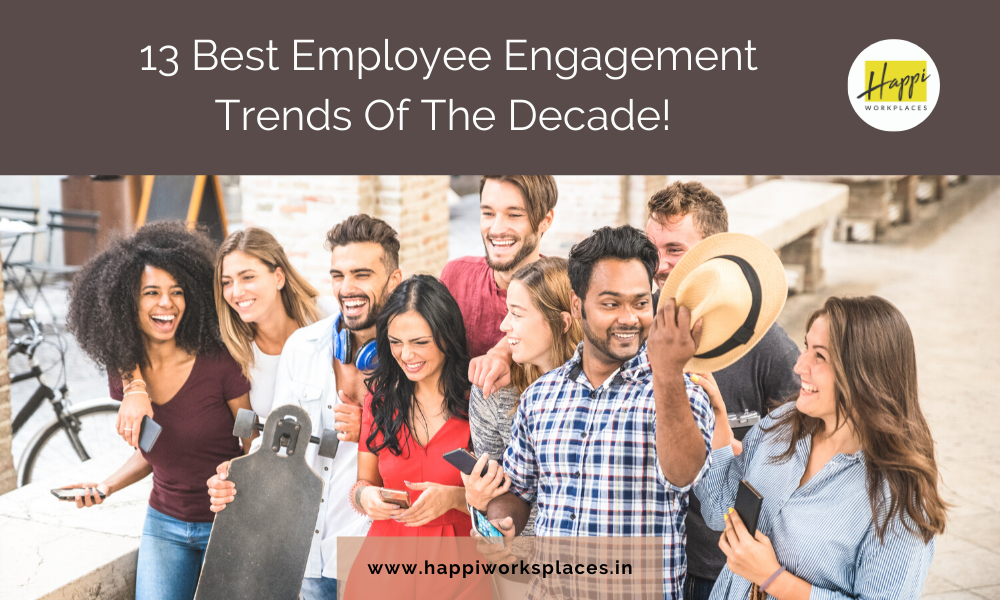 13 Best Employee Engagement Trends Of The Decade!